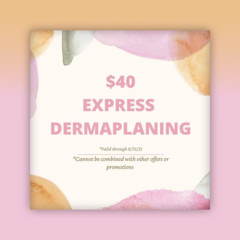 Express Dermaplaning Promo July 2021